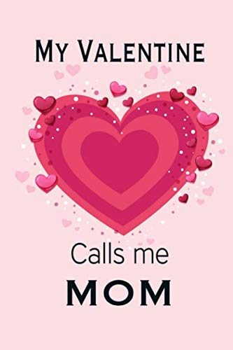 My Valentine Calls Me Mom Journal My Valentines Day Quotes Inspirational Love And Friends Happy Valentines Day Gifts For Woman And Men Love Journals Tiffaney 9798604744604 Amazon Com Books