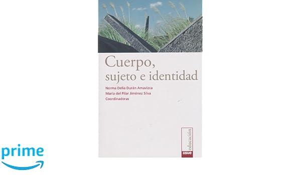 Cuerpo, sujeto e identidad (Spanish Edition): Norma Delia Duran Amavizca, Maria del Pilar Jimenez Silva: 9786074021622: Amazon.com: Books