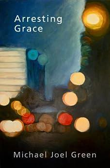 Arresting Grace by [Green, Michael Joel]