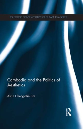 Download Cambodia and the Politics of Aesthetics (Routledge Contemporary Southeast Asia Series) Pdf