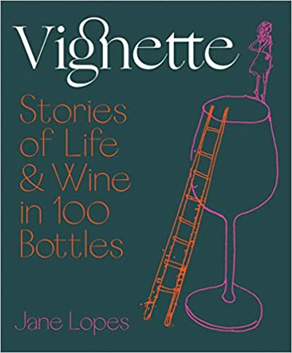 Vignette Stories Of Life And Wine In 100 Bottles