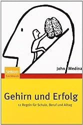 Gehirn und Erfolg: 12 Regeln für Schule, Beruf und Alltag (German Edition)