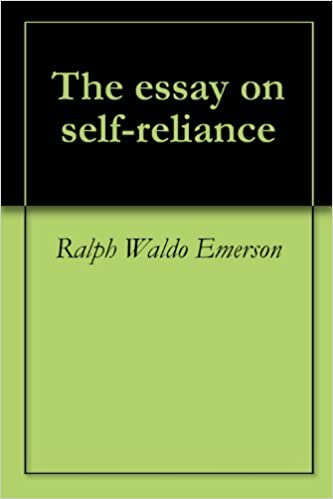 The Essay On Self Reliance Kindle Edition By Ralph Waldo Emerson