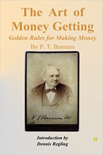 The Art Of Money Getting Golden Rules For Making Money P T Barnum
