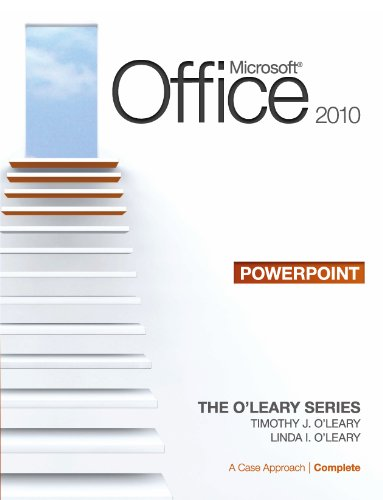 Microsoft® PowerPoint 2010: A Case Approach, Complete, First edition (The O'Leary Series) Pdf
