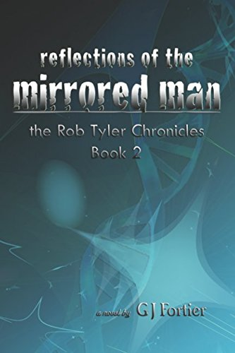 Reflections of the Mirrored Man: The Rob Tyler Chronicles Book 2