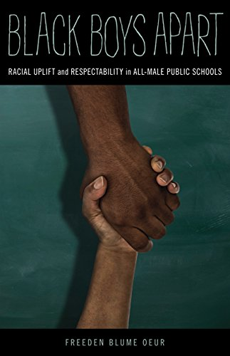 Search : Black Boys Apart: Racial Uplift and Respectability in All-Male Public Schools