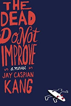 The Dead Do Not Improve: A Novel by [Kang, Jay Caspian]