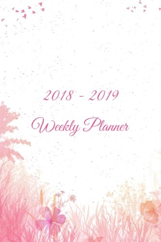 2018 - 2019 Weekly Planner: Two Year Planner| 24 Month ( Daily Weekly And Monthly Calendar ) For Agenda Schedule Organizer   Logbook and Journal ... (2018 - 2019 Academic Planner) (Volume 3)