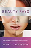 Beauty Pays: Why Attractive People Are More Successful Front Cover