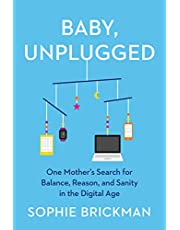 Baby, Unplugged: One Mother's Search for Balance, Reason, and Sanity in the Digital Age