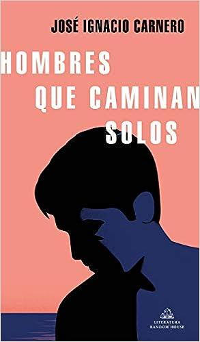 Hombres que caminan solos de José Ignacio Carnero