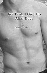 For Lent, I Give Up Altar Boys