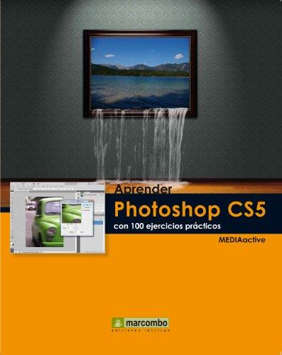 Descargar Libro Aprender Photoshop Cs5 Con 100 Ejercicios PrÁcticos Mediaactive