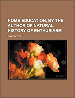 Home Education, by the Author of Natural History of Enthusiasm