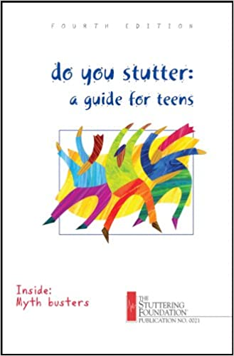 Do You Stutter: A Guide for Teens: Stuttering Foundation of