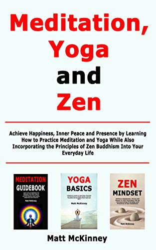 Meditation, Yoga and Zen: Achieve Happiness, Inner Peace and ...