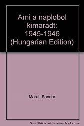 Ami a naplobol kimaradt: 1945-1946 (Hungarian Edition)