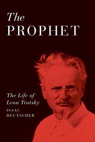 The Prophet: The Life of Leon Trotsky (Leon Trotsky History Of The Russian Revolution)