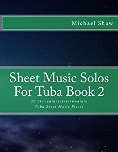 Sheet Music Solos For Tuba Book 2: 20 Elementary/Intermediate Tuba Sheet Music Pieces (Volume 2)
