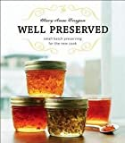 img - for Mary Anne Dragan: Well Preserved : Small Batch Preserving for the New Cook (Paperback); 2009 Edition book / textbook / text book