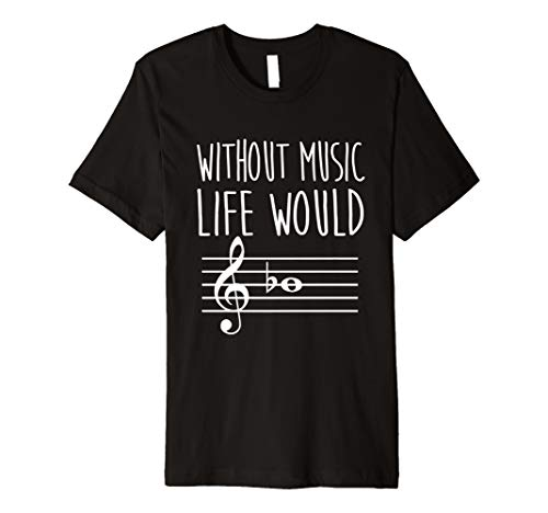 - Music T Shirt B Flat For Trumpet Life would Bb