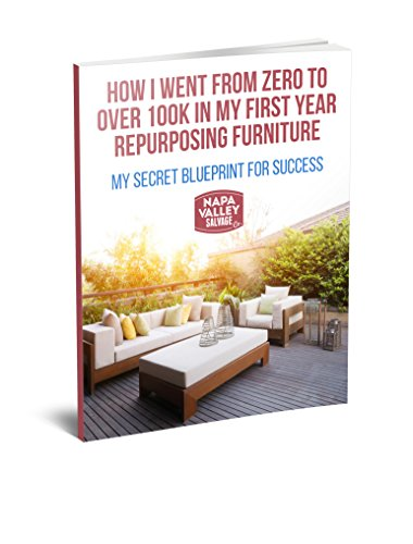 HOW I WENT FROM ZERO TO OVER 100K IN MY FIRST YEAR REPURPOSING FURNITURE: My Secret Blueprint for Success (Furniture Zero)