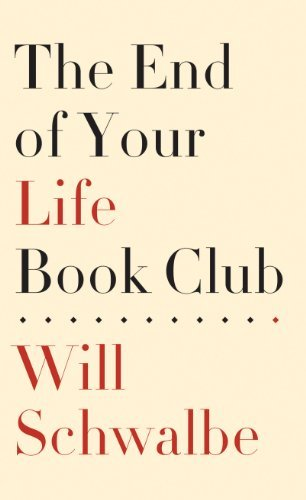 The End of Your Life Book Club by Will Schwalbe (July 06,2013) (End Of Your Life Book Club)