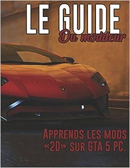 Le guide du moddeur (GTA 5) (French Edition): WHISKID YTUB