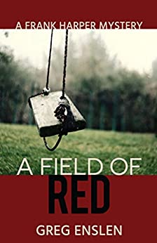A Field of Red (Frank Harper Mysteries Book 1) by [Enslen, Greg]
