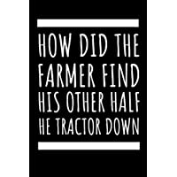 How Did The Farmer Find Hid Other Half He Tractor Down: This Funny Notebook Is The Most Useful Handy Tool A Farmer Could Have No Joke