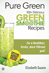 Pure Green: 100+ Delicious Green Smoothie Recipes (Green Smoothies) (Volume 1)