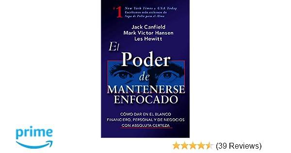 El Poder de Mantenerse Enfocado: Como dar en el blanco financiero, personal y de negocios con absoluta certeza (Spanish Edition): Jack Canfield: ...