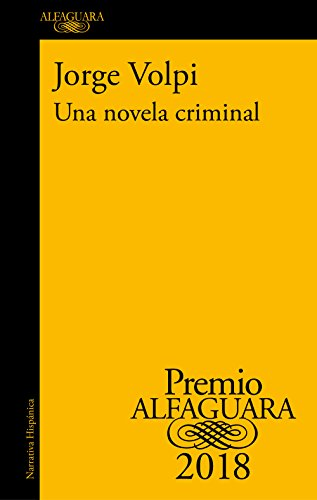 Una novela criminal (Premio Alfaguara de novela 2018) (Spanish Edition) by [Volpi, Jorge]