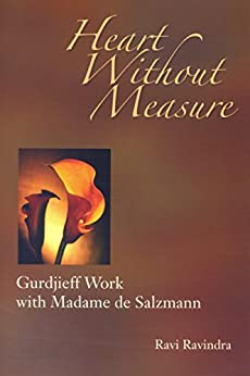 Heart Without Measure: Gurdjieff Work with Madame de Salzmann by [Ravindra, Ravi]
