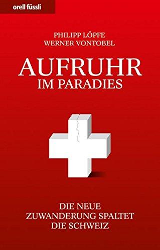 Aufruhr im Paradies - Die neue Zuwanderung spaltet die Schweiz