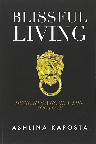 Blissful Living: Designing a home and life you love [Ashlina Kaposta] (Tapa Blanda)