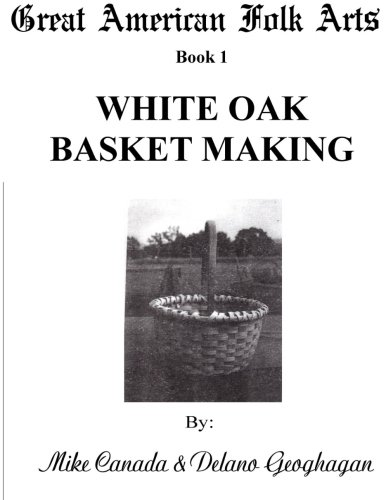 Great American Folk Arts Book 1 White Oak Basket Making (Volume 1)