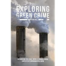 Exploring Green Crime: Introducing the Legal, Social and Criminological Contexts of Environmental Harm
