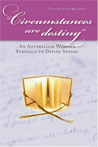 Circumstances Are Destiny: An Antebellum Woman's Struggle to Define Sphere (Civil War in the North)