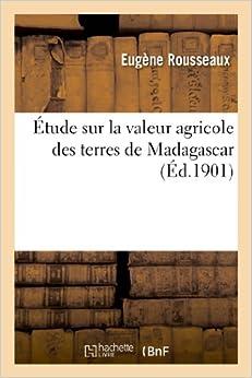 Book Etude Sur La Valeur Agricole Des Terres de Madagascar (Savoirs Et Traditions)