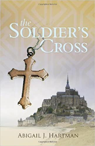 The Soldier\'s Cross: Abigail J. Hartman: 9781935507383: Amazon.com ...
