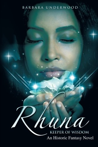 Book: Rhuna, Keeper of Wisdom - An Historic Fantasy Novel by Barbara Underwood