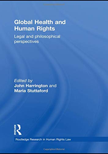 Global Health and Human Rights: Legal and Philosophical Perspectives (Routledge Research in Human Rights Law)