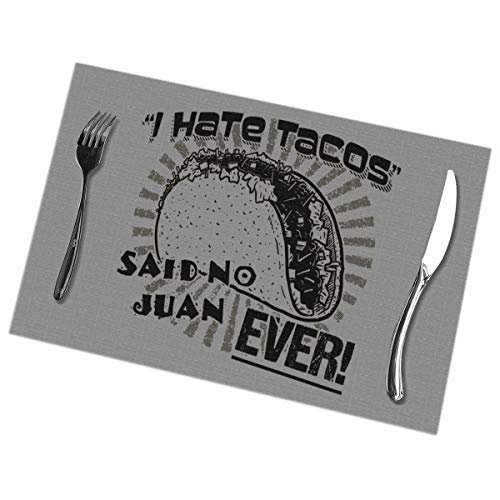 Placemats for Dining Table Set of 6 I Hate Tacos Said No Juan Ever Wear-Resistant Heat-Resistant Kitchen Table Mats 18