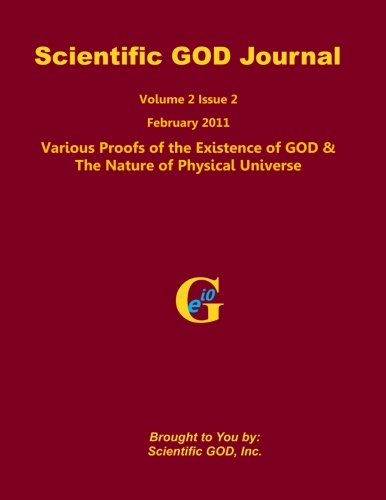 Download Scientific GOD Journal Volume 2 Issue 2: Various Proofs of the Existence of GOD & The Nature of Physical Universe PDF