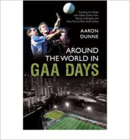Around The World In GAA Days By Aaron Dunne Published November