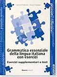 Grammatica Essenziale Della Lingua Italiana Con Esercizi: Esercizi Supplementari E Test - Testo