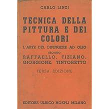 Tecnica della pittura e dei colori (L'arte del dipingere ad olio) secondo Raffaello, Tiziano, Giorgione, Tintoretto. Terza edizione.