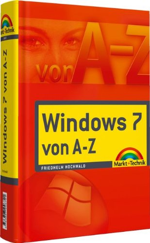 Windows 7 - von A bis Z - Suchen - Finden - Fertig (Sonstige Bücher M+T) Gebundenes Buch – 1. Juni 2010 Friedhelm Hochwald Markt+Technik Verlag 3827246725 Windows 7; Einführung